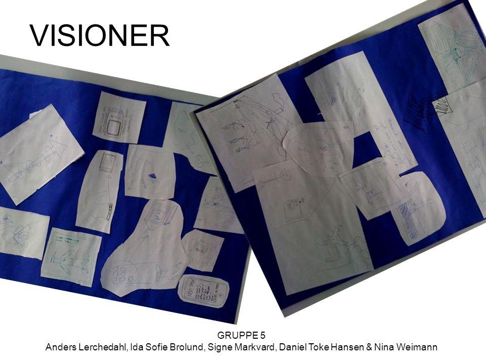 GRUPPE 5 Anders Lerchedahl, Ida Sofie Brolund, Signe Markvard, Daniel Toke Hansen & Nina Weimann VISIONER