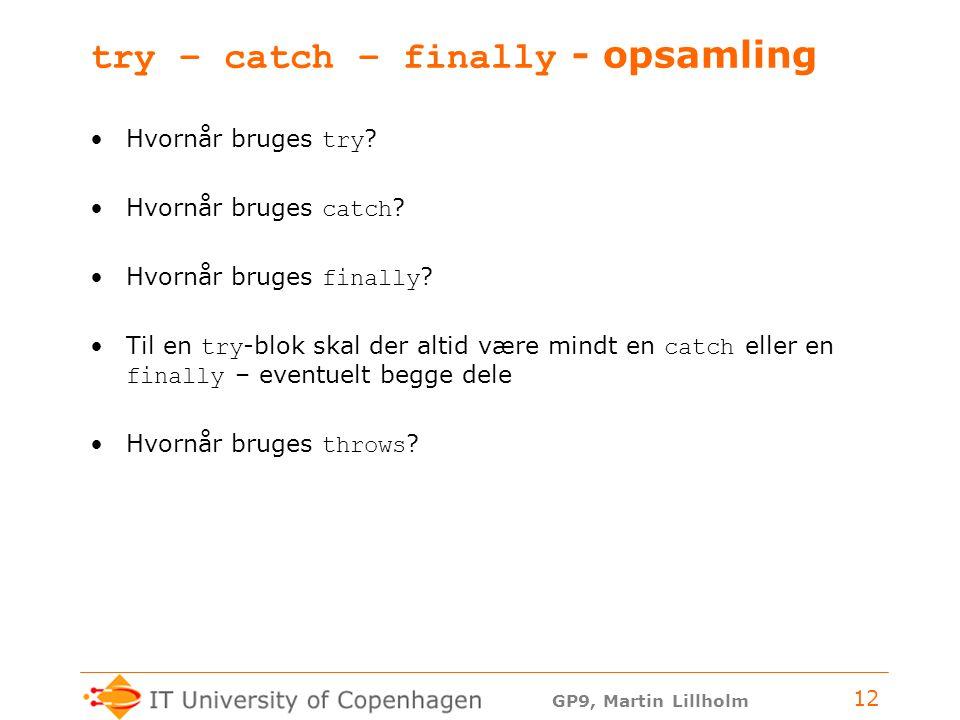 GP9, Martin Lillholm 12 try – catch – finally - opsamling Hvornår bruges try .