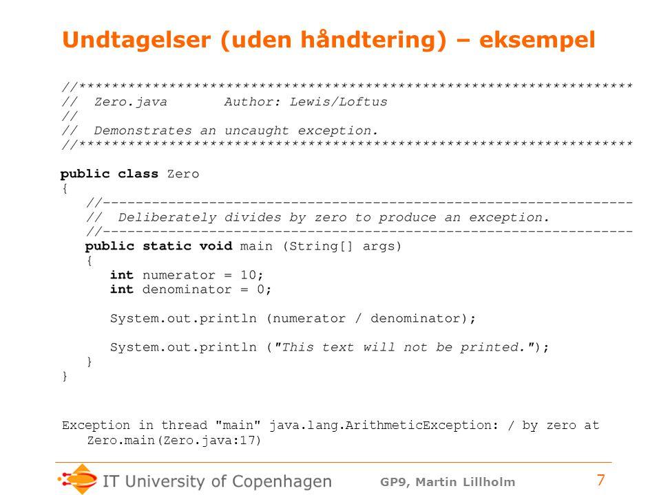GP9, Martin Lillholm 7 Undtagelser (uden håndtering) – eksempel Exception in thread main java.lang.ArithmeticException: / by zero at Zero.main(Zero.java:17)