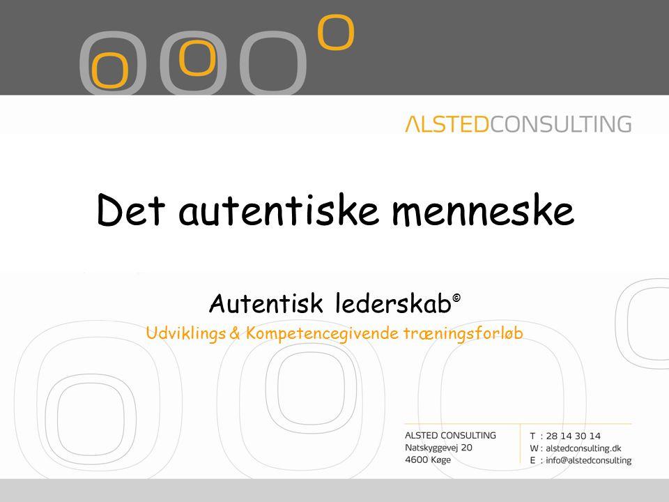 Det autentiske menneske Autentisk lederskab © Udviklings & Kompetencegivende træningsforløb