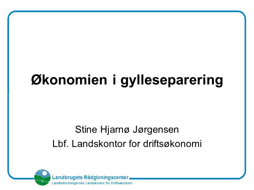 Landbrugets Rådgivningscenter Landboforeningernes Landskontor for Driftsøkonomi Økonomien i gylleseparering Stine Hjarnø Jørgensen Lbf.