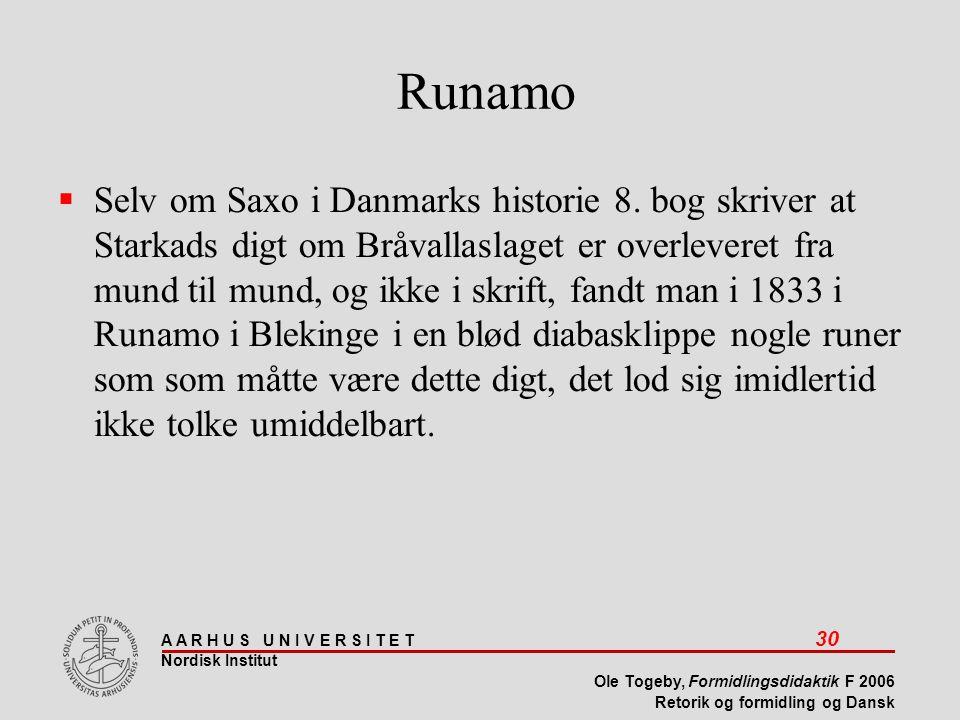 A A R H U S U N I V E R S I T E T 30 Nordisk Institut Ole Togeby, Formidlingsdidaktik F 2006 Retorik og formidling og Dansk Runamo  Selv om Saxo i Danmarks historie 8.