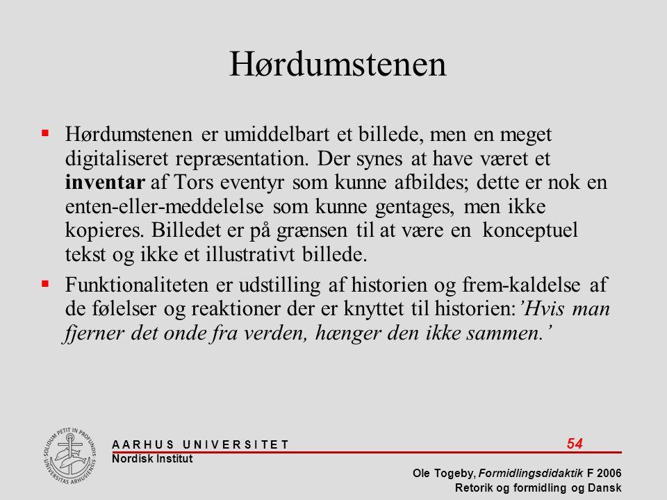 A A R H U S U N I V E R S I T E T 54 Nordisk Institut Ole Togeby, Formidlingsdidaktik F 2006 Retorik og formidling og Dansk Hørdumstenen  Hørdumstenen er umiddelbart et billede, men en meget digitaliseret repræsentation.