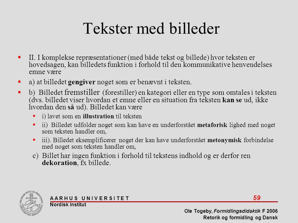 A A R H U S U N I V E R S I T E T 59 Nordisk Institut Ole Togeby, Formidlingsdidaktik F 2006 Retorik og formidling og Dansk Tekster med billeder  II.