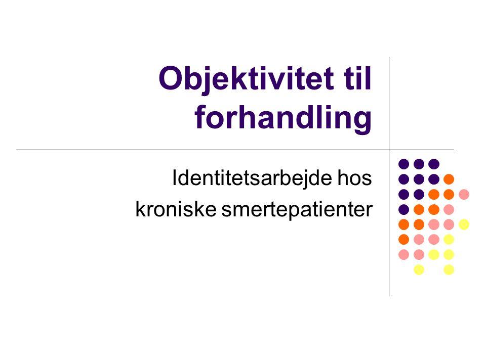 Objektivitet til forhandling Identitetsarbejde hos kroniske smertepatienter