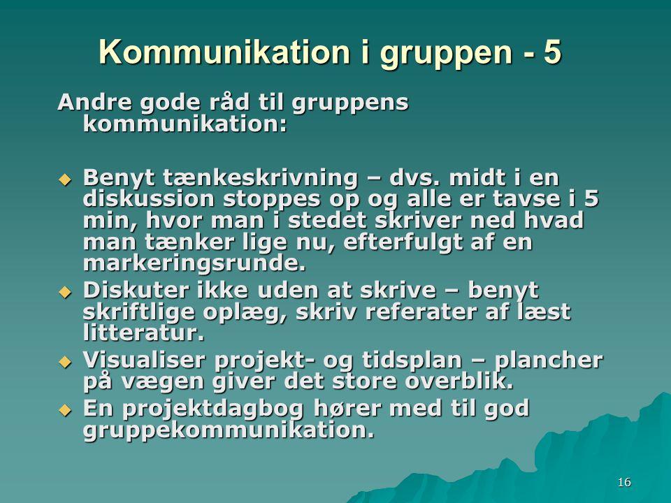 16 Kommunikation i gruppen - 5 Andre gode råd til gruppens kommunikation:  Benyt tænkeskrivning – dvs.