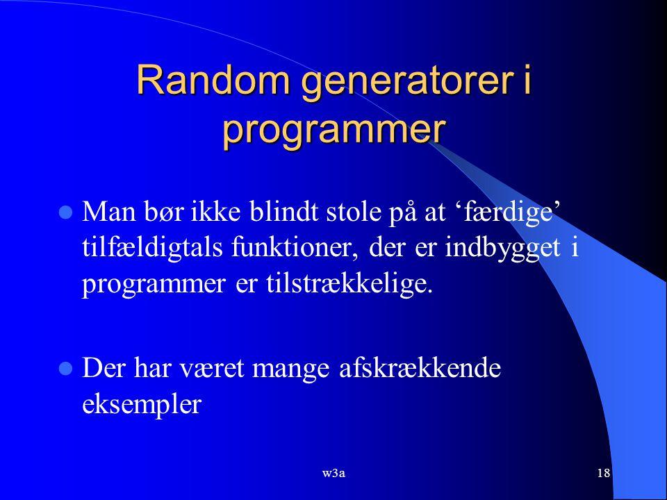 w3a18 Random generatorer i programmer Man bør ikke blindt stole på at 'færdige' tilfældigtals funktioner, der er indbygget i programmer er tilstrækkelige.