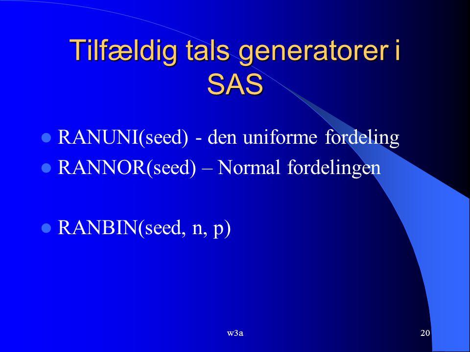 w3a20 Tilfældig tals generatorer i SAS RANUNI(seed) - den uniforme fordeling RANNOR(seed) – Normal fordelingen RANBIN(seed, n, p)