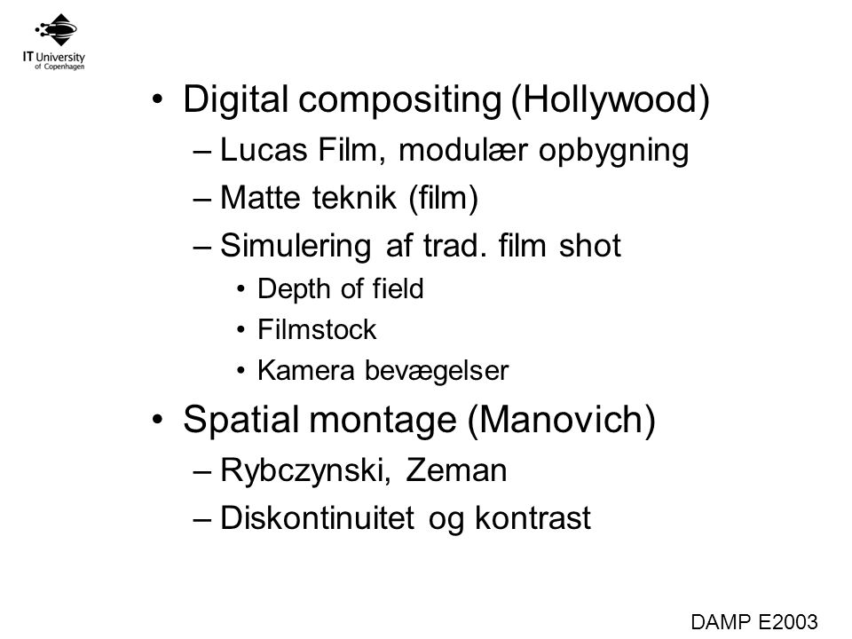 DAMP E2003 Digital compositing (Hollywood) –Lucas Film, modulær opbygning –Matte teknik (film) –Simulering af trad.