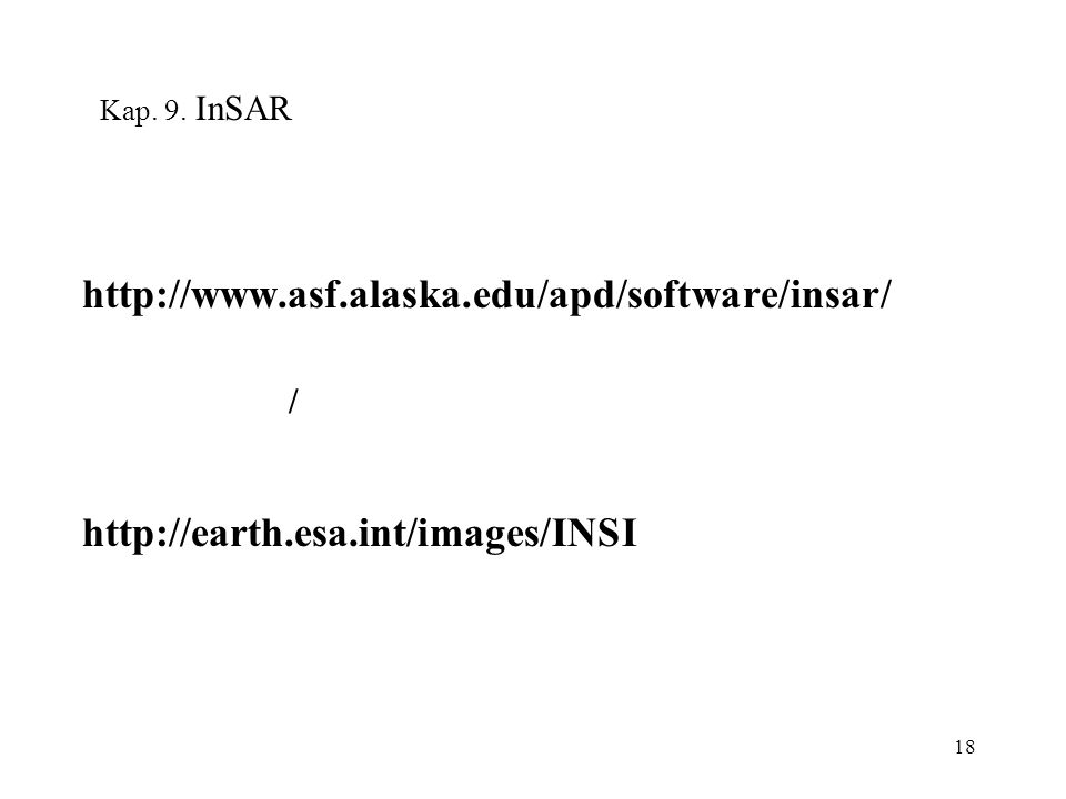 18 Kap. 9. InSAR http://www.asf.alaska.edu/apd/software/insar/ http://earth.esa.int/images/INSI /