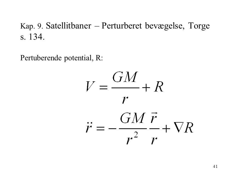 41 Kap. 9. Satellitbaner – Perturberet bevægelse, Torge s. 134. Pertuberende potential, R: