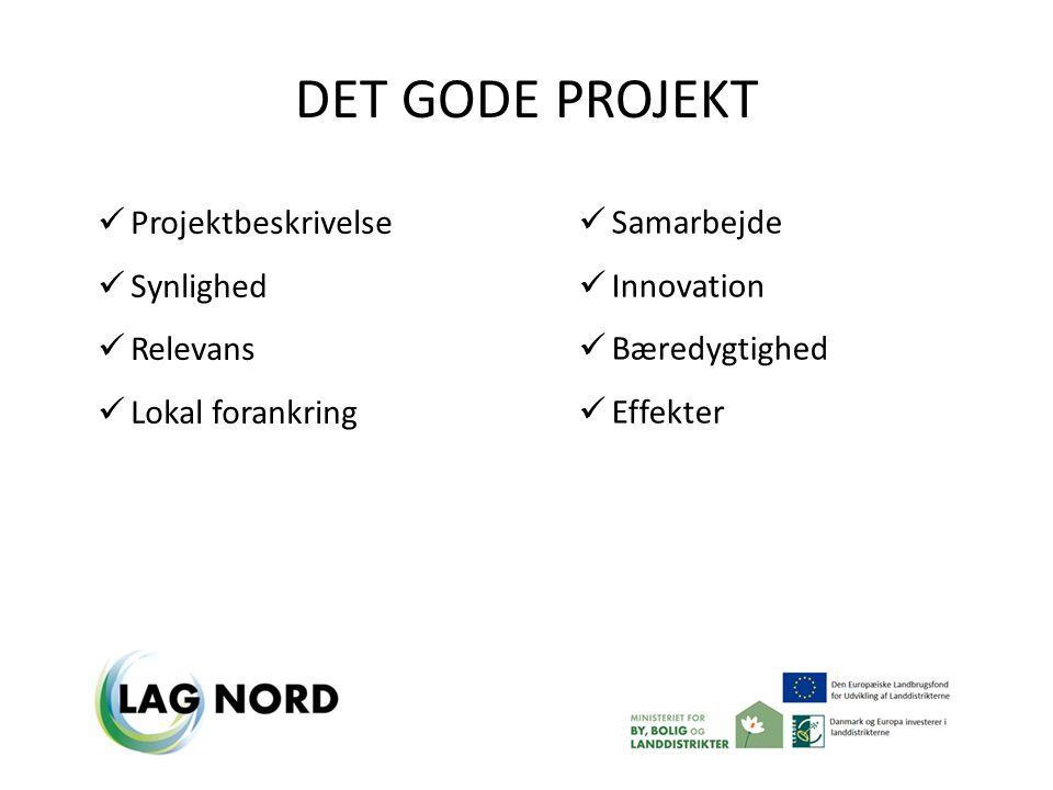 DET GODE PROJEKT Projektbeskrivelse Synlighed Relevans Lokal forankring Samarbejde Innovation Bæredygtighed Effekter