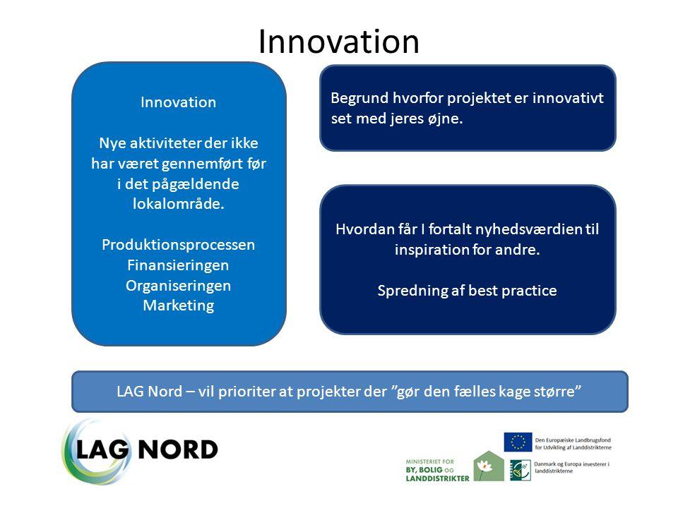 Innovation Nye aktiviteter der ikke har været gennemført før i det pågældende lokalområde.