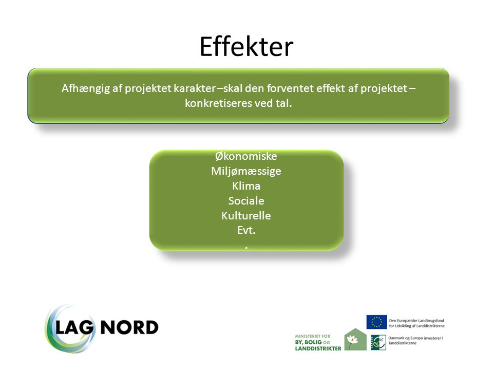 Effekter Afhængig af projektet karakter –skal den forventet effekt af projektet – konkretiseres ved tal.