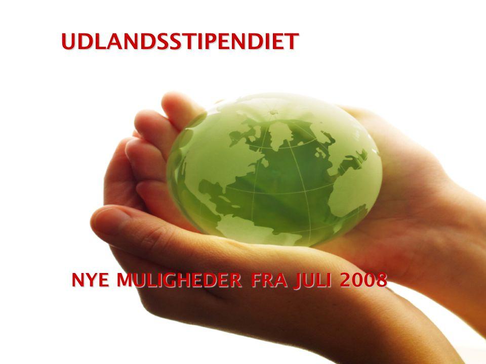 NYE MULIGHEDER FRA JULI 2008 UDLANDSSTIPENDIET