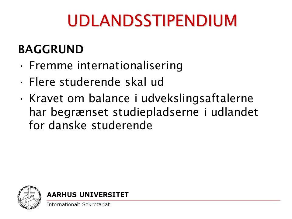 BAGGRUND Fremme internationalisering Flere studerende skal ud Kravet om balance i udvekslingsaftalerne har begrænset studiepladserne i udlandet for danske studerende AARHUS UNIVERSITET Internationalt Sekretariat UDLANDSSTIPENDIUM