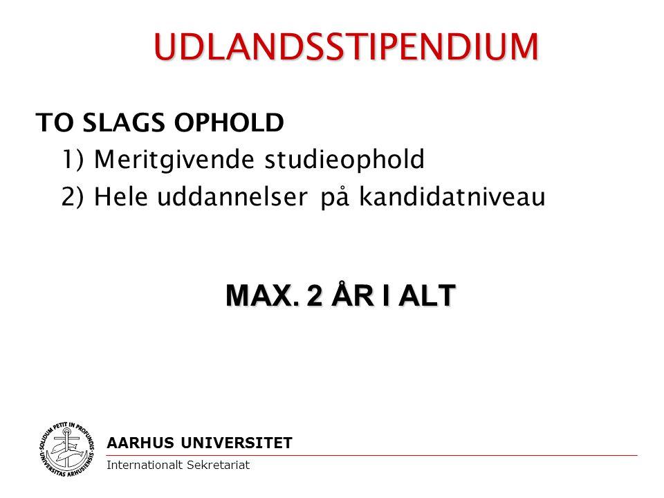 TO SLAGS OPHOLD 1) Meritgivende studieophold 2) Hele uddannelser på kandidatniveau MAX.