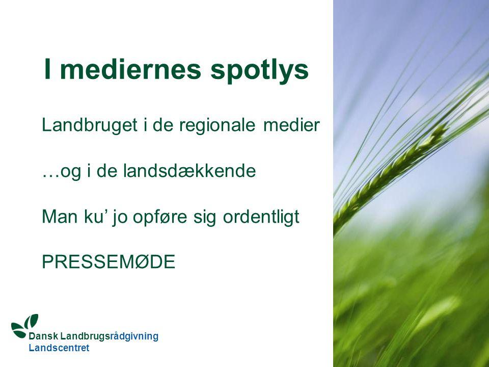 Dansk Landbrugsrådgivning Landscentret I mediernes spotlys Landbruget i de regionale medier …og i de landsdækkende Man ku' jo opføre sig ordentligt PRESSEMØDE