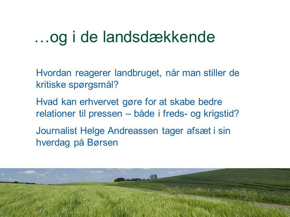 Dansk Landbrugsrådgivning Landscentret …og i de landsdækkende Hvordan reagerer landbruget, når man stiller de kritiske spørgsmål.