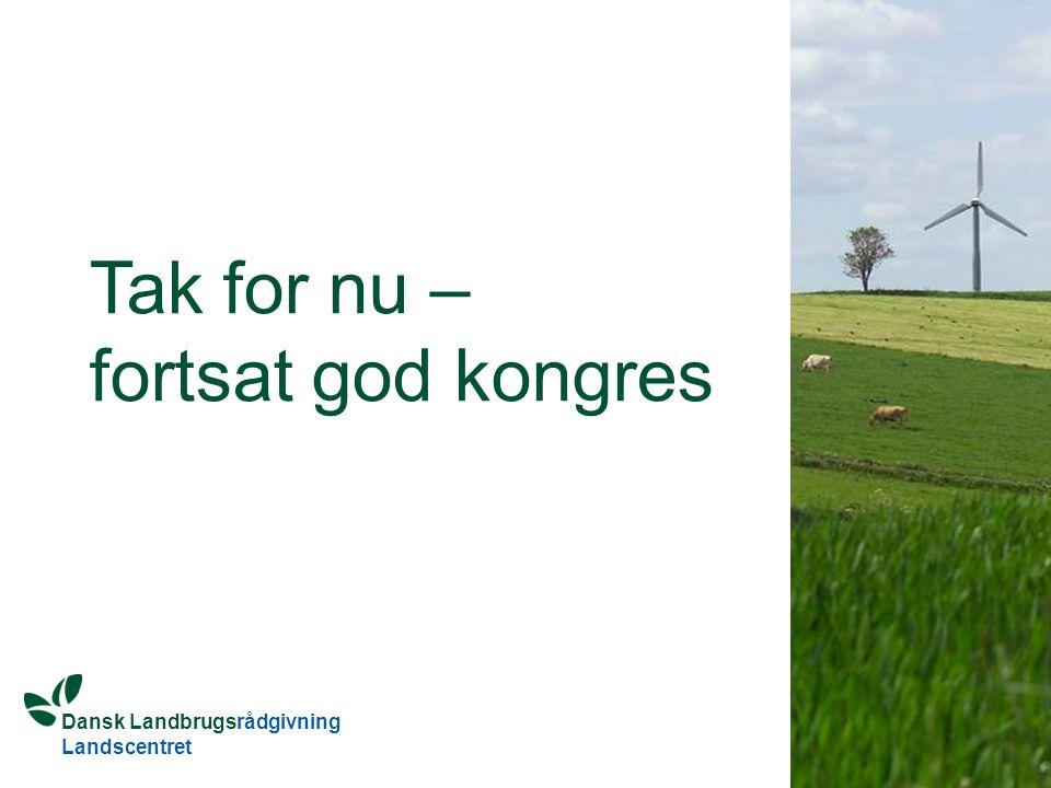 Dansk Landbrugsrådgivning Landscentret Tak for nu – fortsat god kongres
