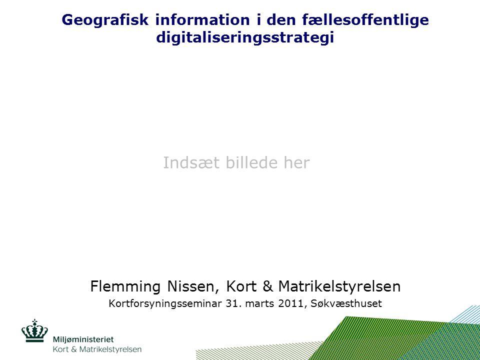 Indsæt billede her Geografisk information i den fællesoffentlige digitaliseringsstrategi Flemming Nissen, Kort & Matrikelstyrelsen Kortforsyningsseminar 31.