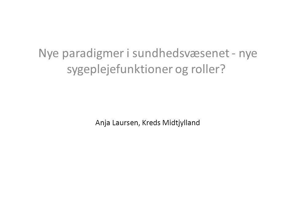 Anja Laursen, Kreds Midtjylland Nye paradigmer i sundhedsvæsenet - nye sygeplejefunktioner og roller