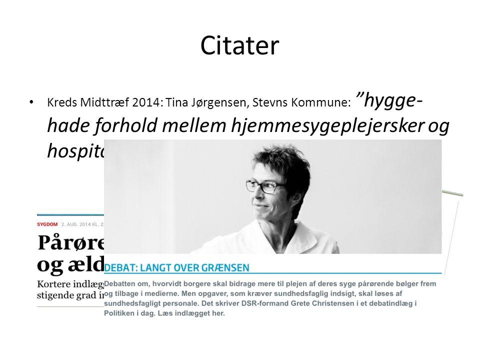 Citater Kreds Midttræf 2014: Tina Jørgensen, Stevns Kommune: hygge- hade forhold mellem hjemmesygeplejersker og hospitalssygeplejersker