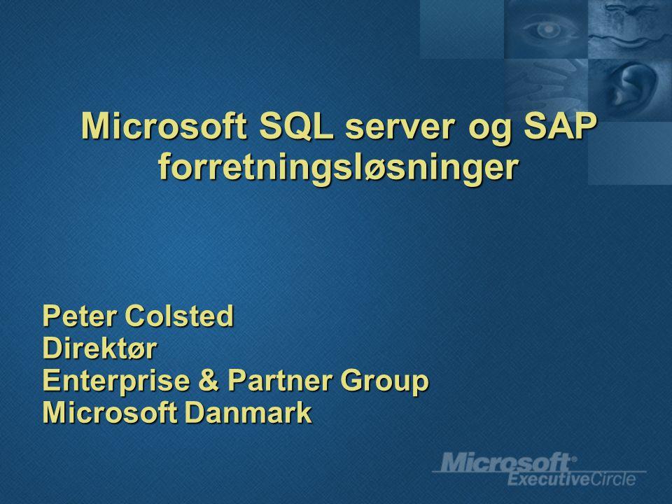 Microsoft SQL server og SAP forretningsløsninger Peter Colsted Direktør Enterprise & Partner Group Microsoft Danmark