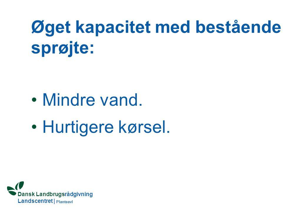 Dansk Landbrugsrådgivning Landscentret | Planteavl Øget kapacitet med bestående sprøjte: Mindre vand.