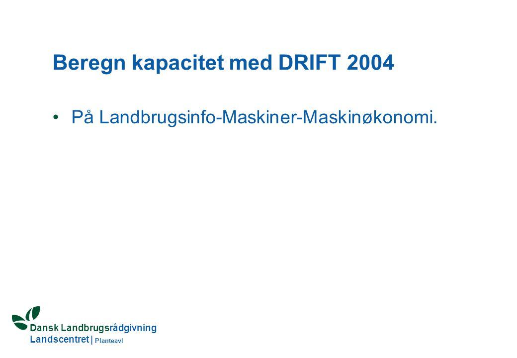 Dansk Landbrugsrådgivning Landscentret | Planteavl Beregn kapacitet med DRIFT 2004 På Landbrugsinfo-Maskiner-Maskinøkonomi.