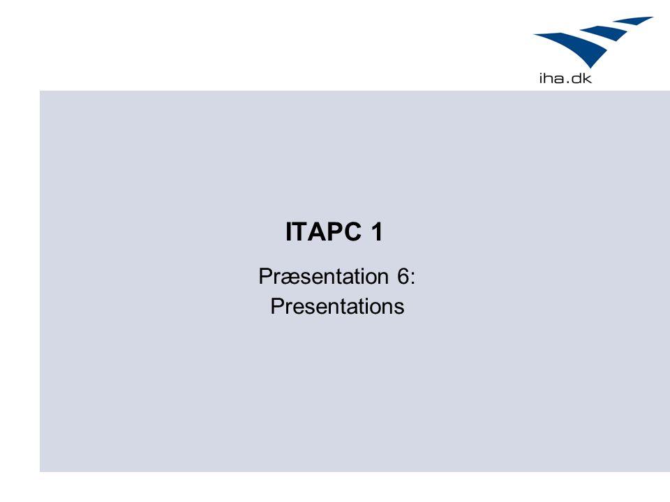 ITAPC 1 Præsentation 6: Presentations
