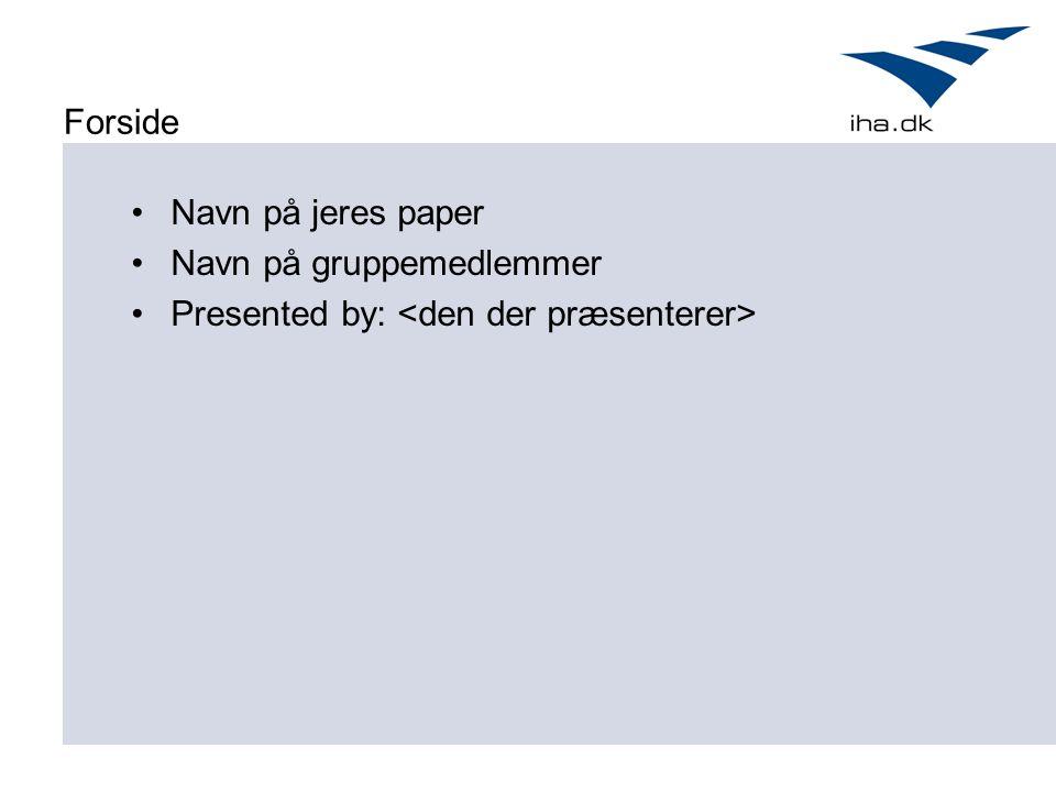 Forside Navn på jeres paper Navn på gruppemedlemmer Presented by: