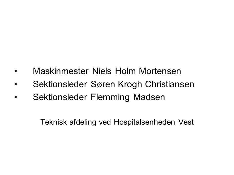 Maskinmester Niels Holm Mortensen Sektionsleder Søren Krogh Christiansen Sektionsleder Flemming Madsen Teknisk afdeling ved Hospitalsenheden Vest