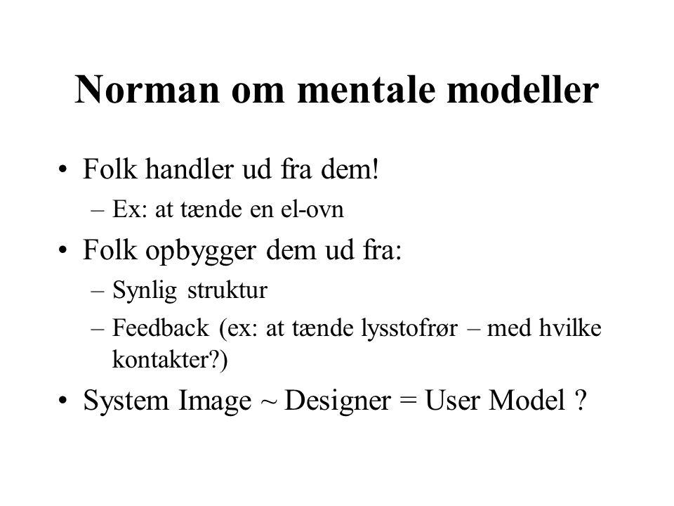 Norman om mentale modeller Folk handler ud fra dem.