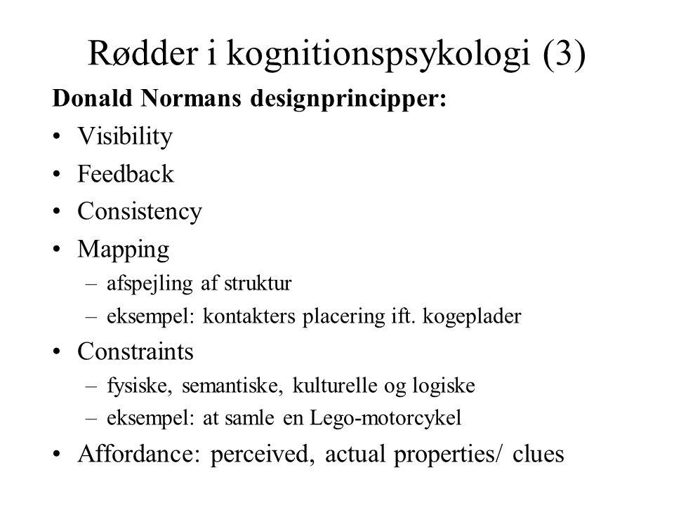 Rødder i kognitionspsykologi (3) Donald Normans designprincipper: Visibility Feedback Consistency Mapping –afspejling af struktur –eksempel: kontakters placering ift.