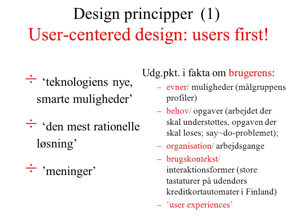 Design principper (1) User-centered design: users first.