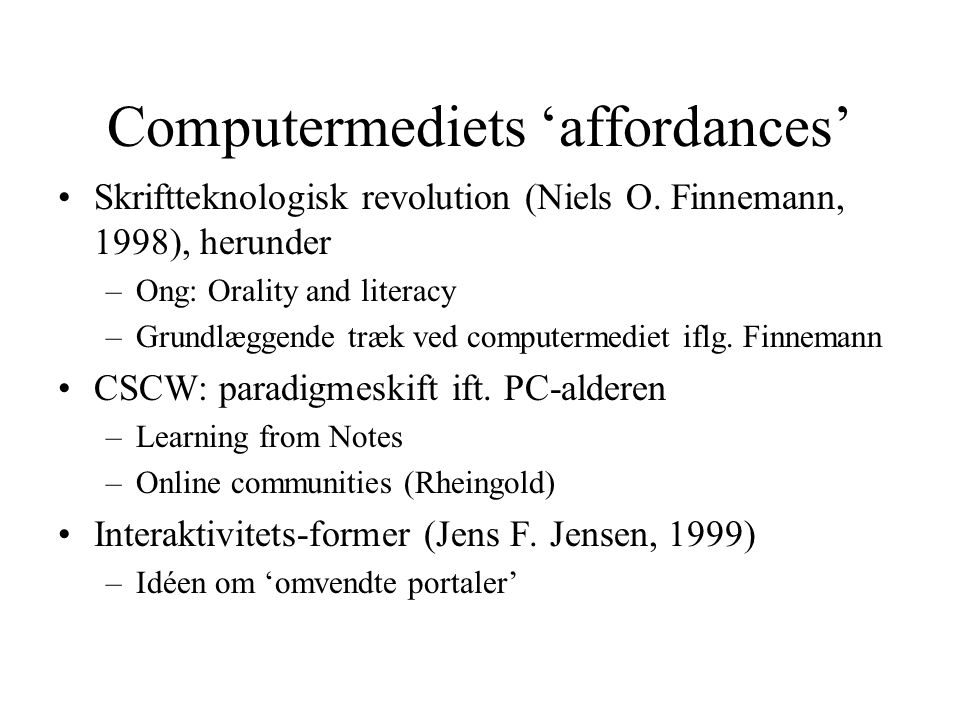 Computermediets 'affordances' Skriftteknologisk revolution (Niels O.