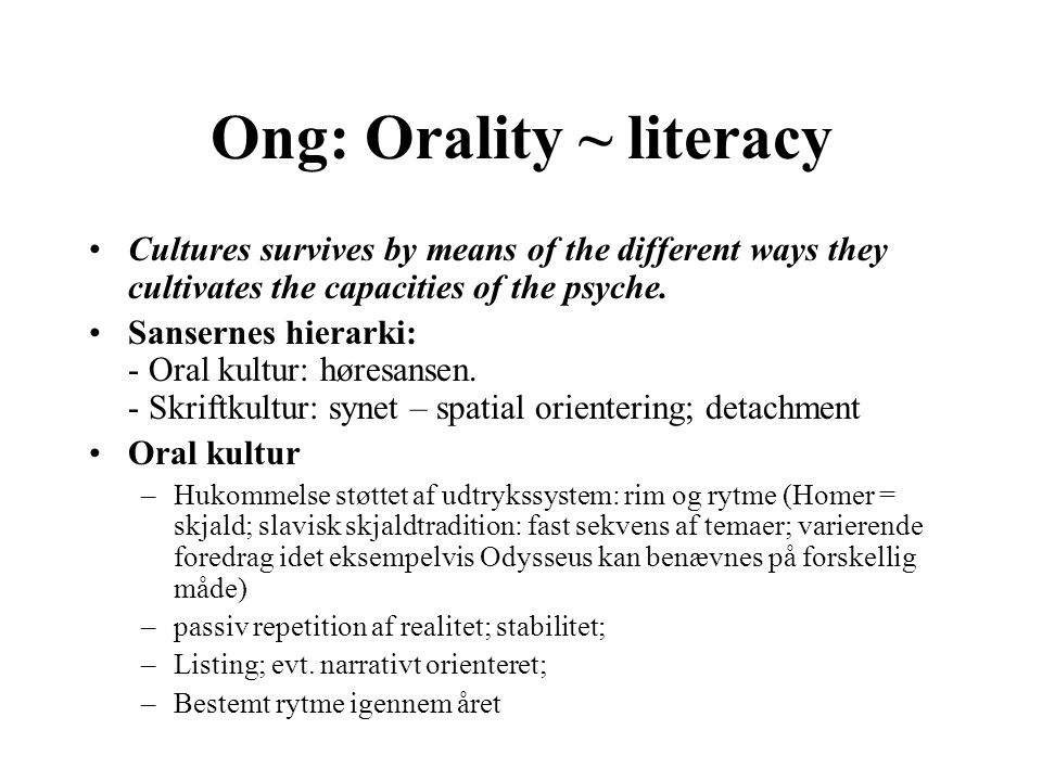 Ong: Orality ~ literacy Cultures survives by means of the different ways they cultivates the capacities of the psyche.