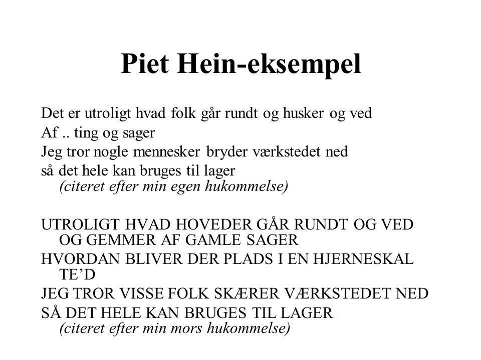 Piet Hein-eksempel Det er utroligt hvad folk går rundt og husker og ved Af..
