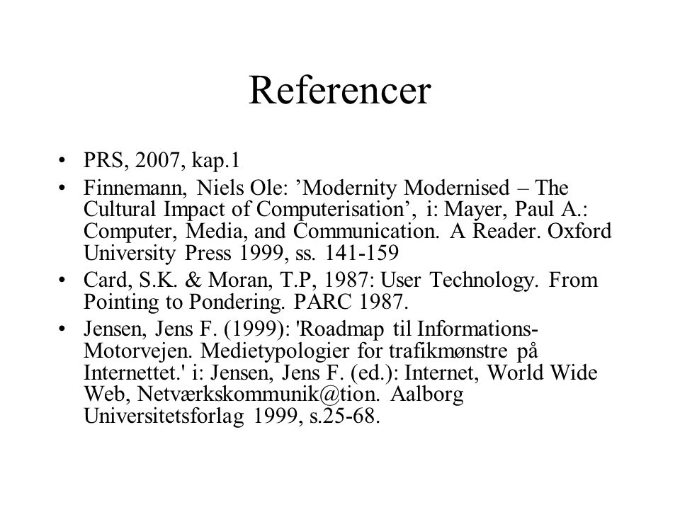 Referencer PRS, 2007, kap.1 Finnemann, Niels Ole: 'Modernity Modernised – The Cultural Impact of Computerisation', i: Mayer, Paul A.: Computer, Media, and Communication.