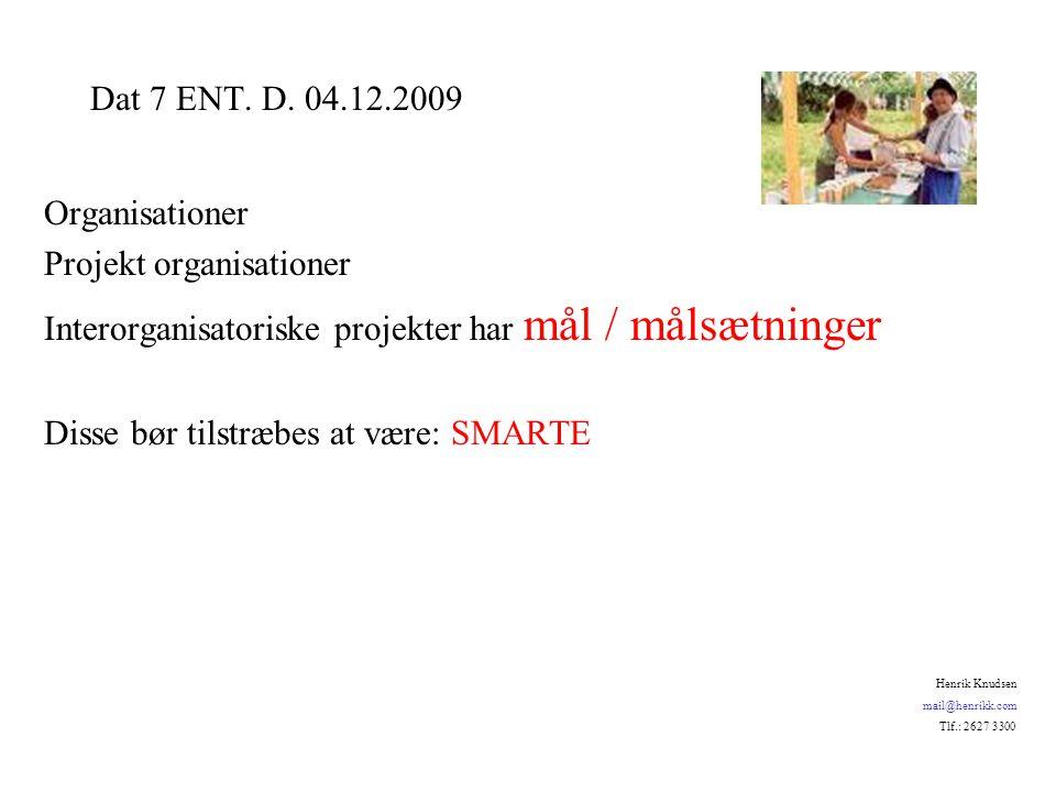 Organisationer Projekt organisationer Interorganisatoriske projekter har mål / målsætninger Disse bør tilstræbes at være: SMARTE Dat 7 ENT.