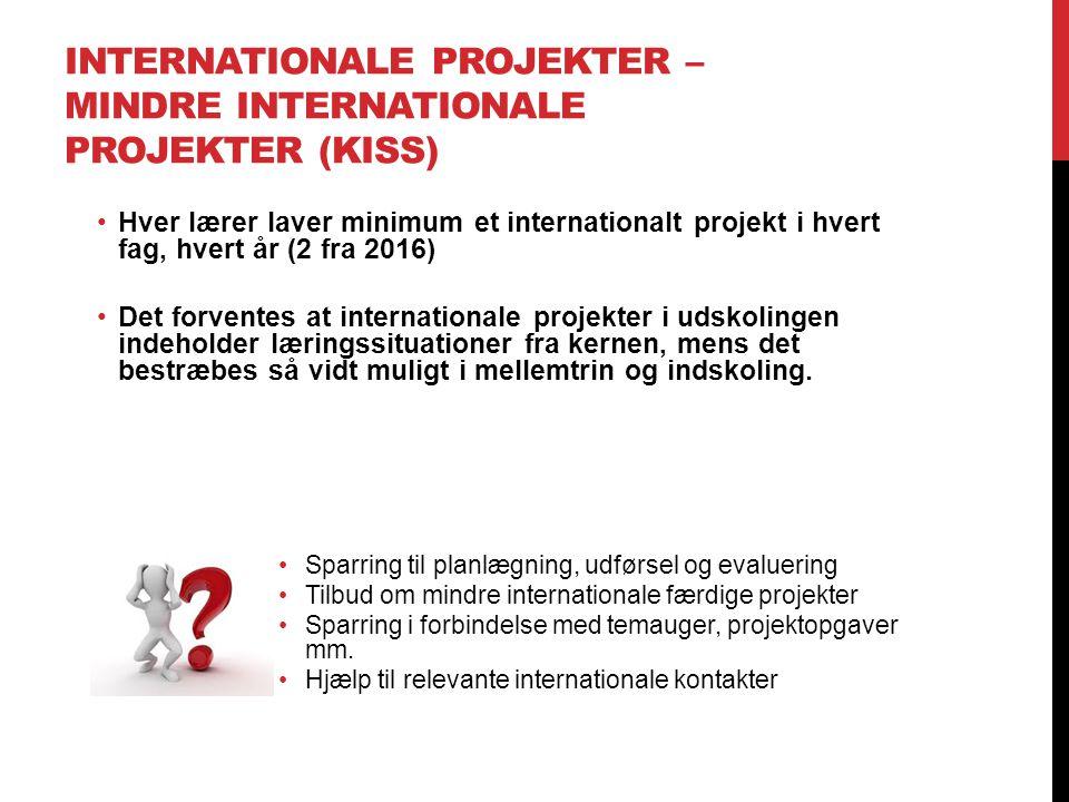 INTERNATIONALE PROJEKTER – MINDRE INTERNATIONALE PROJEKTER (KISS) Hver lærer laver minimum et internationalt projekt i hvert fag, hvert år (2 fra 2016) Det forventes at internationale projekter i udskolingen indeholder læringssituationer fra kernen, mens det bestræbes så vidt muligt i mellemtrin og indskoling.