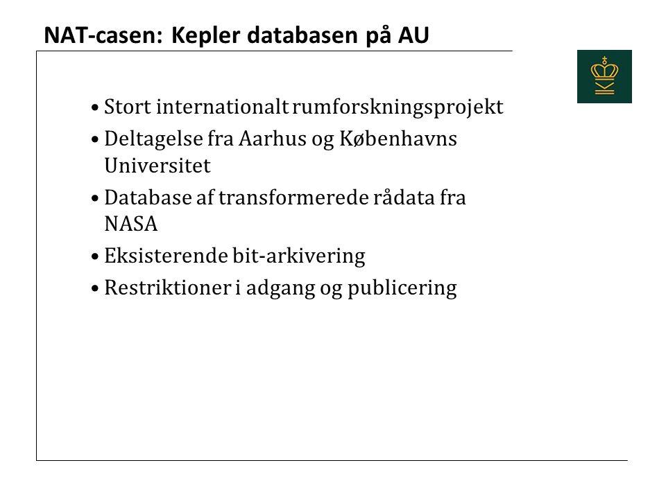 NAT-casen: Kepler databasen på AU Stort internationalt rumforskningsprojekt Deltagelse fra Aarhus og Københavns Universitet Database af transformerede rådata fra NASA Eksisterende bit-arkivering Restriktioner i adgang og publicering