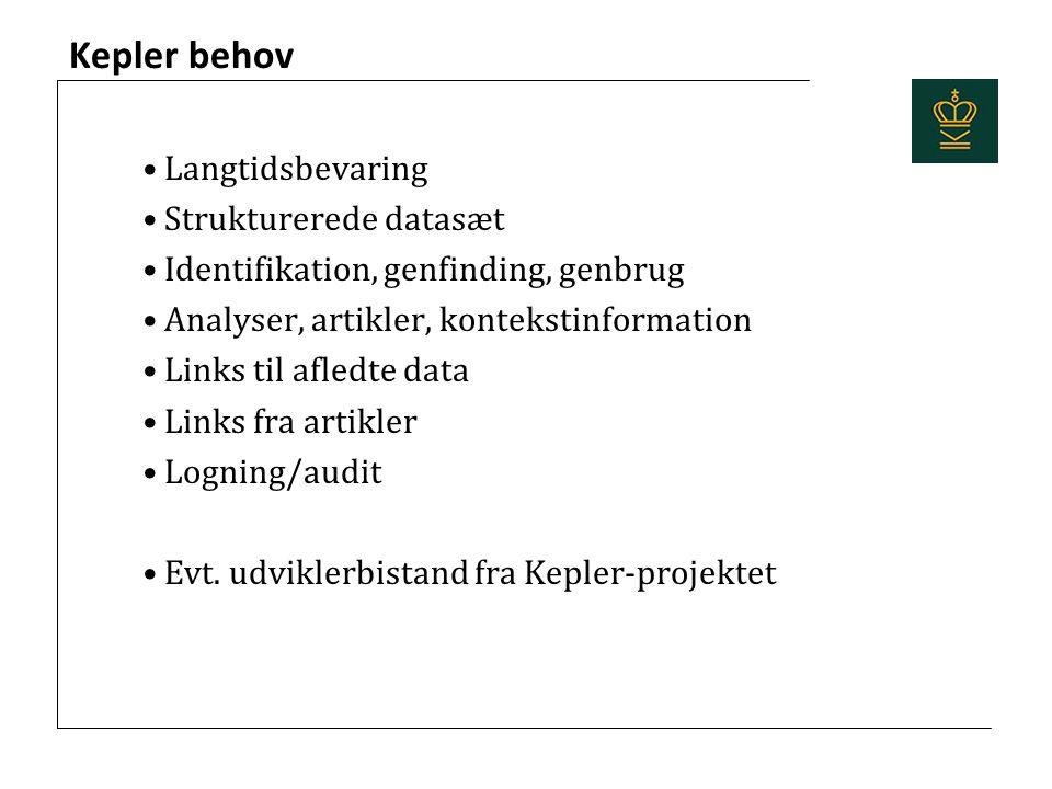 Kepler behov Langtidsbevaring Strukturerede datasæt Identifikation, genfinding, genbrug Analyser, artikler, kontekstinformation Links til afledte data Links fra artikler Logning/audit Evt.