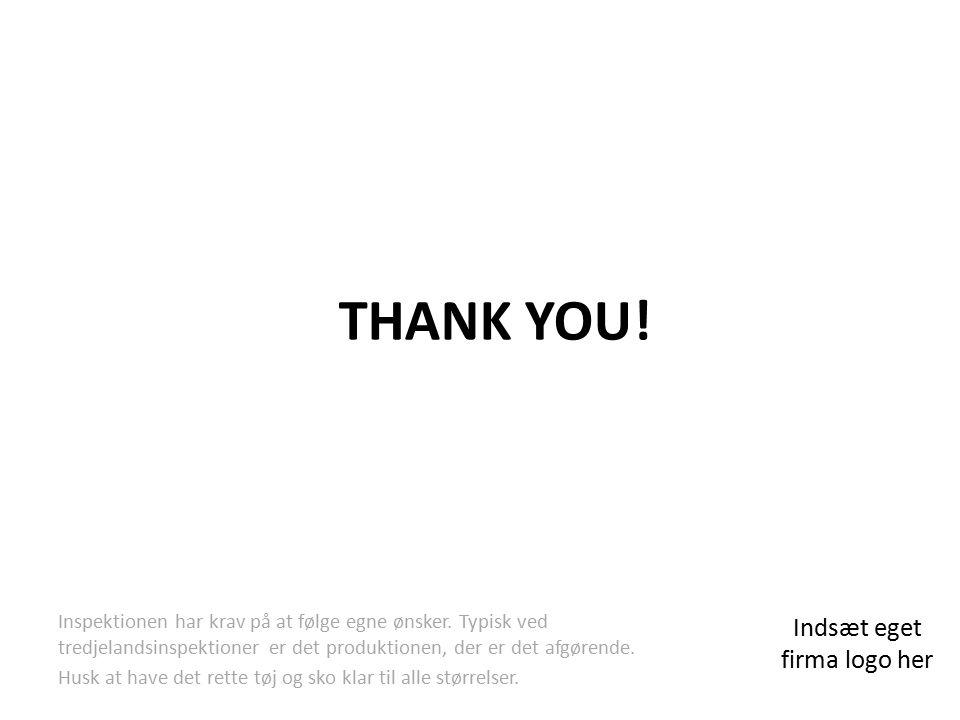 THANK YOU. Indsæt eget firma logo her Inspektionen har krav på at følge egne ønsker.