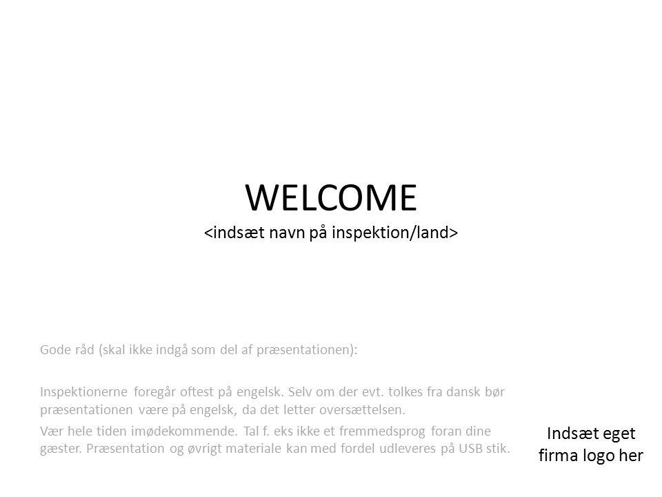 WELCOME Gode råd (skal ikke indgå som del af præsentationen): Inspektionerne foregår oftest på engelsk.