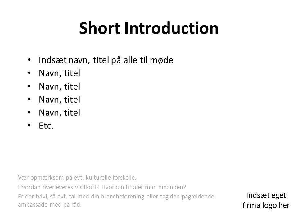 Short Introduction Indsæt navn, titel på alle til møde Navn, titel Etc.