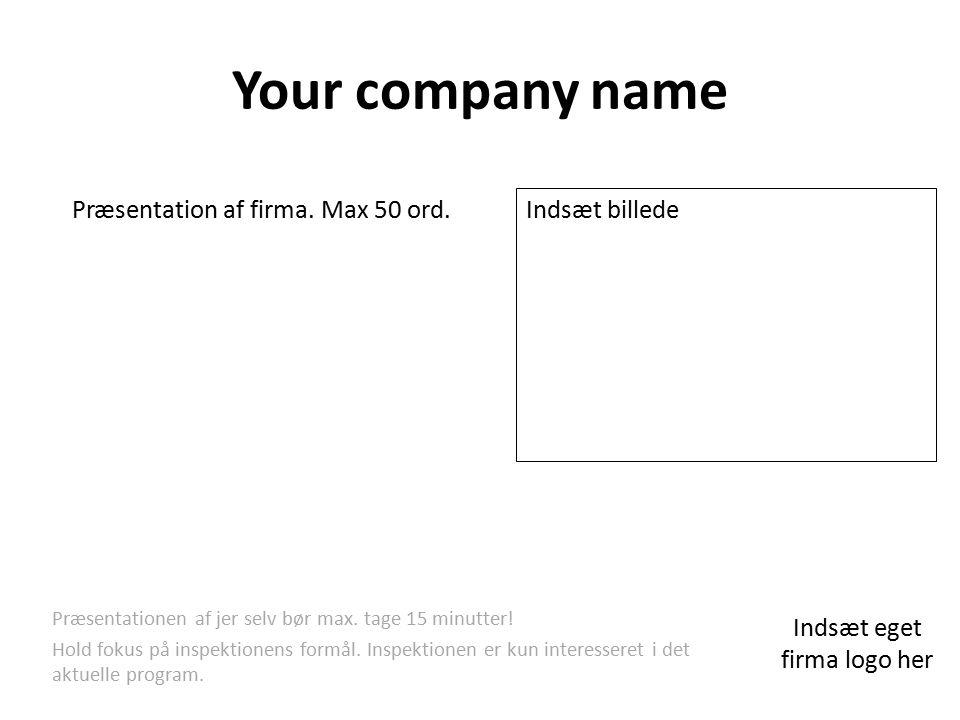 Your company name Præsentation af firma. Max 50 ord.