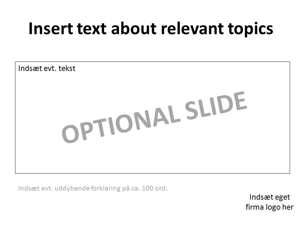 Insert text about relevant topics Indsæt eget firma logo her Indsæt evt.