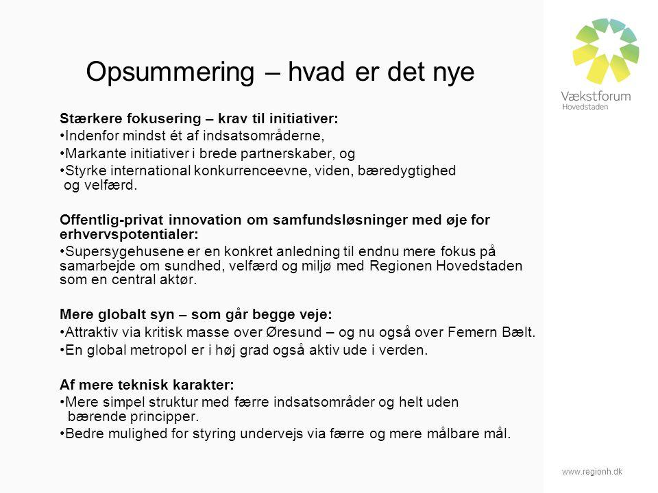 www.regionh.dk Opsummering – hvad er det nye Stærkere fokusering – krav til initiativer: Indenfor mindst ét af indsatsområderne, Markante initiativer i brede partnerskaber, og Styrke international konkurrenceevne, viden, bæredygtighed og velfærd.